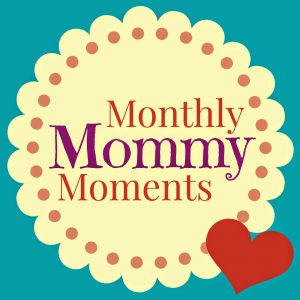 Monthly Mommy Moments