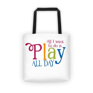 All I want to do is Play All Day Tote bag