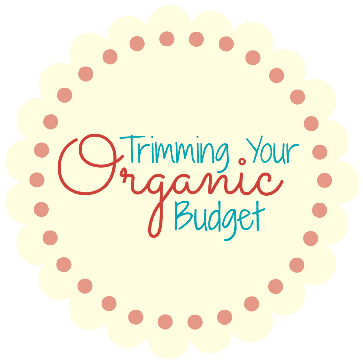 Trimming Your Organic Budget ~ Use it don't lose it!!