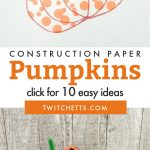 """Images of pumpkin crafts. Text reads """"Construction Paper Pumpkins. Click for 10 easy ideas"""""""