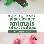 "Several images of pipe cleaner animals. Text reads ""How to make pipe cleaner animals. Click for 26 craft ideas"""