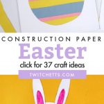 """Images of Easter crafts made with construction paper. Text reads """"Construction Paper Easter. Click for 37 craft ideas"""""""